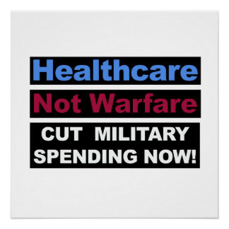 Healthcare Not Warfare! Cut Military Spending Now! Poster