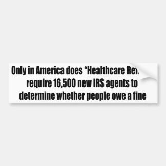 Healthcare Reform Requires 16,500 New IRS Agents Bumper Sticker