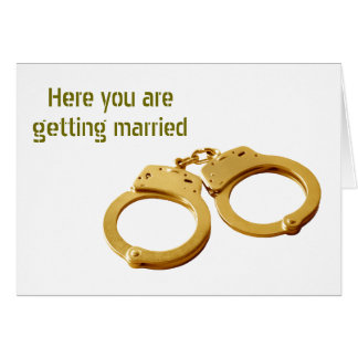 HEARD YOU ARE GETTING MARRIED HANDCUFFS HUMOR CARD