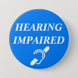 HEARING IMPAIRED 3 INCH ROUND BUTTON