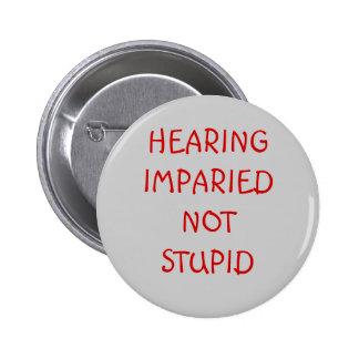 HEARING IMPARIEDNOT STUPID 2 INCH ROUND BUTTON