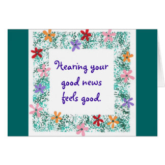 Hearing your good news feels good cards