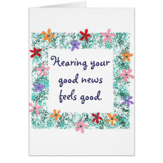 Hearing your good news feels good greeting cards
