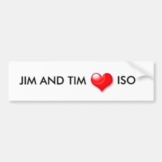 HEart, JIM AND TIM , ISO Bumper Sticker