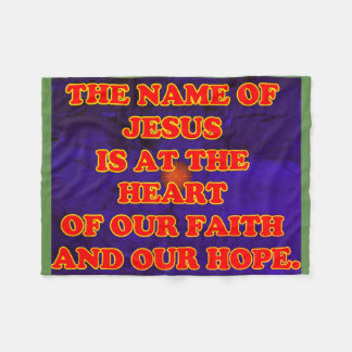 Heart of our faith and hope: The name Jesus! Fleece Blanket
