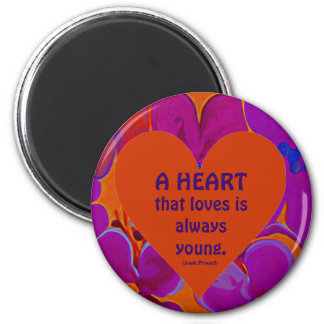heart that loves is always young. magnet