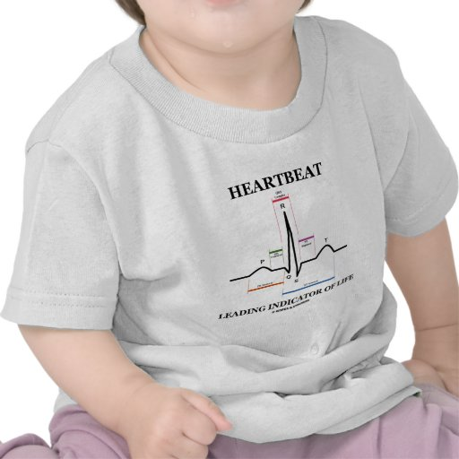 Heartbeat Leading Indicator Of Life Shirt