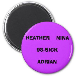 HEATHER    NINA98.SICKADRIAN 2 INCH ROUND MAGNET