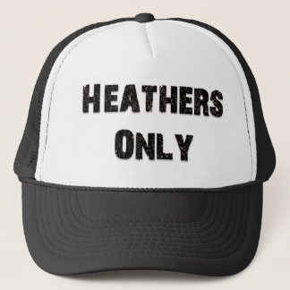 Heathers Only Trucker Hat