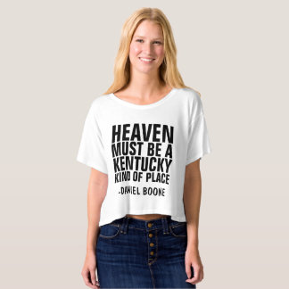 HEAVEN MUST BE A KENTUCKY KIND OF PLACE, T-Shirts