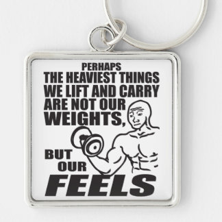 Heaviest Things We Lift and Carry Are Our Feels Silver-Colored Square Keychain