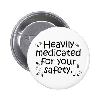 Heavily medicated for your protection 2 inch round button