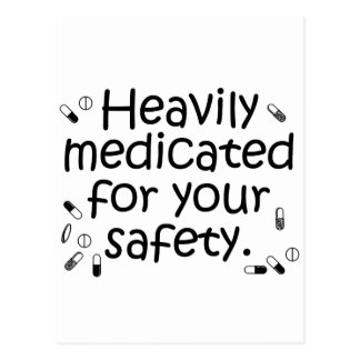 Heavily medicated for your protection postcard