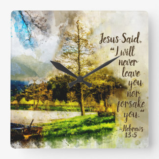 Hebrews 13:5 I will never leave you or forsake you Square Wall Clock