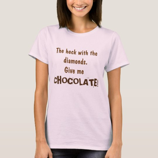 Heck Diamonds Give CHOCOLATE! T-Shirt