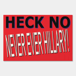 HECK NO, NEVER EVER HILLARY YARD SIGN