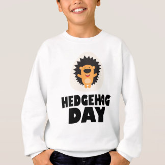Hedgehog Day - Appreciation Day Sweatshirt