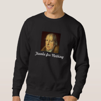 Hegel: Thanks for Nothing Sweatshirt