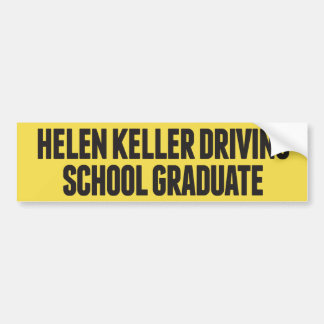 Helen Keller Driving School Funny Bumper Sticker