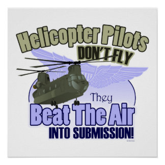 Helicopter Pilots Don't Fly... [CH-47] Poster