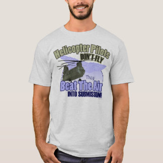 Helicopter Pilots Don't Fly... [CH-47] T-Shirt