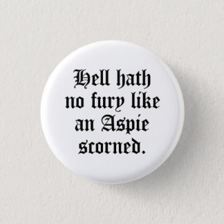 Hell hath no fury like an Aspie scorned 1 Inch Round Button