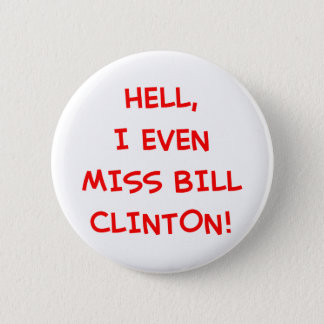 Hell, I even miss Bill Clinton! 2 Inch Round Button