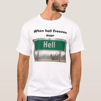 hell, When hell freezes over T-Shirt