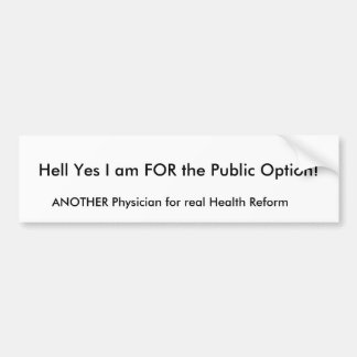 Hell Yes I am FOR the Public Option!, ANOTHER P... Bumper Sticker
