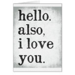 Hello. Also, I Love You. (black and grey) Greeting Card