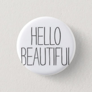 Hello Beautiful 1 Inch Round Button