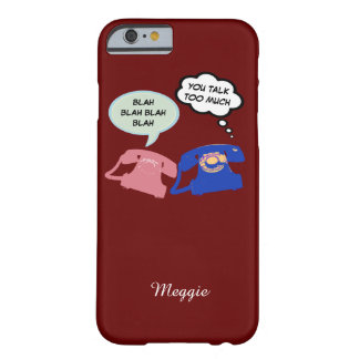 hello blah...  you talk too much barely there iPhone 6 case
