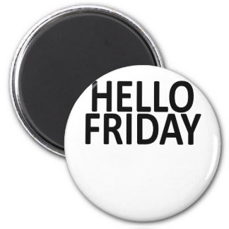 Hello friday SHIRT '. Magnet