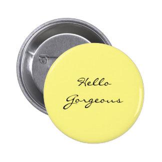 """Hello Gorgeous"" 2 Inch Round Button"