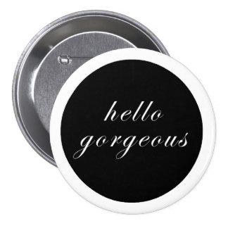 Hello, Gorgeous 3 Inch Round Button
