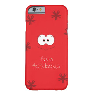 Hello Handsome Barely There iPhone 6 Case