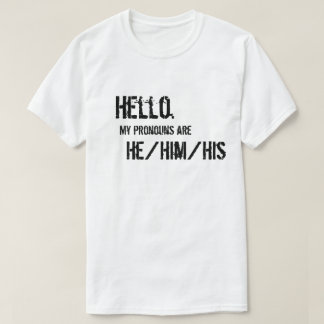 Hello. He/Him/His Shirt