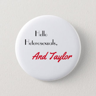 Hello Heterosexuals, and Taylor 2 Inch Round Button