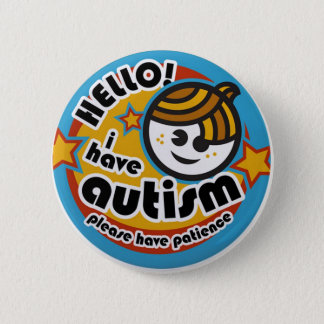 HELLO I HAVE AUTISM - AWARENESS 2 INCH ROUND BUTTON
