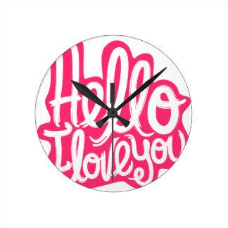Hello I love you Round Clock