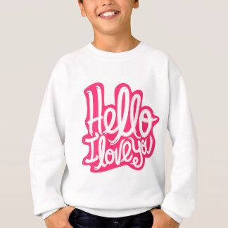 Hello I love you Sweatshirt