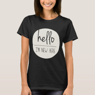 Hello I'm New Here Funny Trendy T-shirt