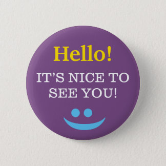 """Hello!"" ""IT'S NICE TO SEE YOU!"" Button"