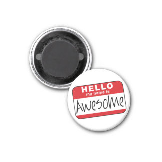 Hello, My Name is Awesome 1 Inch Round Magnet
