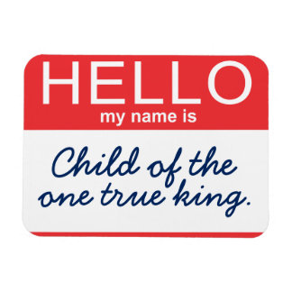 Hello My Name is Child of the One True King Magnet