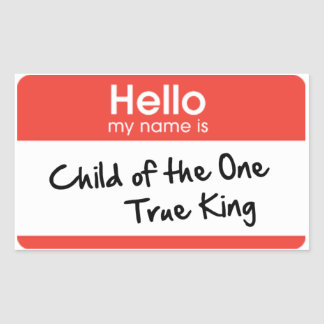Hello My Name Is: Child of the One True King Sticker
