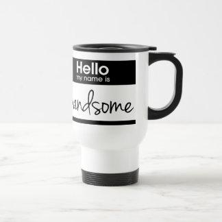 'Hello My Name Is Handsome' Travel Mug