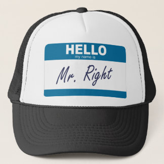 hello my name is mr right trucker hat