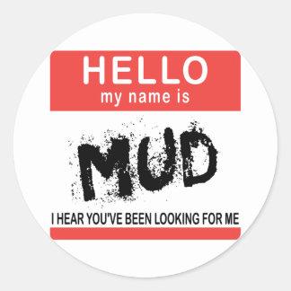 Hello My Name Is Mud Round Sticker