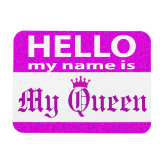 Hello My Name is My Queen Rectangular Photo Magnet